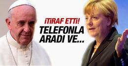 Papa'dan Merkel itirafı! Telefonla aradı...