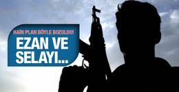 PKK'lıların hain planı ezanla bozuldu!
