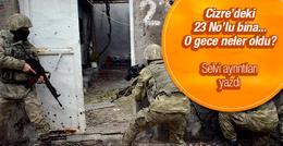 Cizre'deki 23 No'lu binadan ilginç ayrıntılar Selvi duyurdu