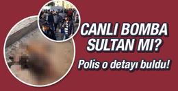 Bursa canlı bombacısı Sultan mı? Polis o detayı tespit etti!