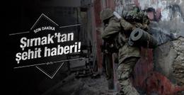 Şırnak'tan acı haber! 1 asker şehit!