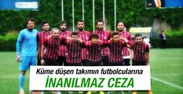 Küme düşen futbolculara inanılmaz ceza!