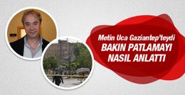 Gaziantep patlaması Metin Uca oradaydı bakın ne yazdı!