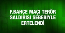 Fenerbahçe maçı terör yüzünden ertelendi!