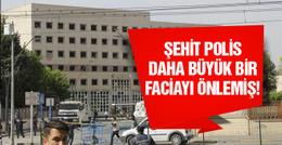 Gaziantep patlaması büyük faciayı şehit polis engellemiş!