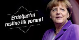Erdoğan'ın resti sonrası Merkel'den ilk yorum!