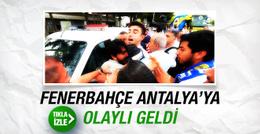Fenerbahçe Antalya'ya olaylı geldi