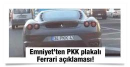 Emniyet'ten PKK plakalı Ferrari açıklaması!