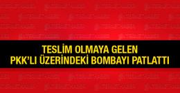 Teslim olmaya gelen PKK'lı üzerindeki bombayı patlattı