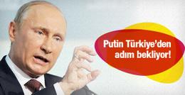Putin Türkiye'den adım bekliyor!