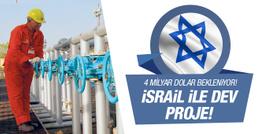 İsrail'den 4 milyar dolarlık Türkiye tercihi!