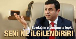 Demirtaş'tan Bozdağ'a tepki! Seni ne ilgilendirir!