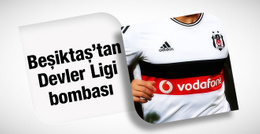 Beşiktaş'tan  Şampiyonlar Ligi bombası