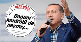 Erdoğan'dan olay çıkış! Doğum kontrolü de neymiş...