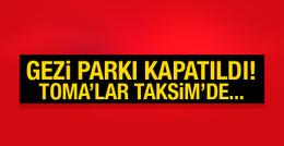 Gezi Parkı kapatıldı! Polis girişe izin vermiyor
