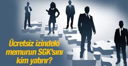 657'ye göre ücretsiz izindeki memurun SGK'sını kim öder?