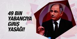 49 bin yabancıya Türkiye'ye giriş yasağı!