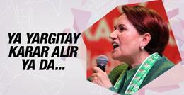 Meral Akşener: Ya Yargıtay karar alır ya da...