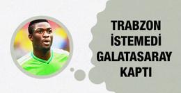 Trabzonspor istemedi Galatasaray kaptı