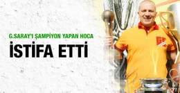 Galatasaray'a Avrupa Kupası getiren hoca istifa etti