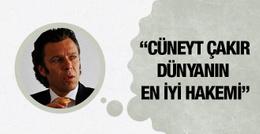 Cüneyt Çakır'ı dünyanın en iyisi ilan etti!