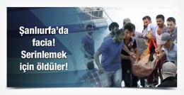 Şanlıurfa'da 5 kişi serinlemek isterken boğuldu!