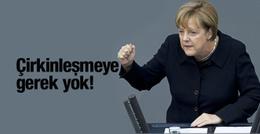 Merkel dayanamadı çirkinleşmeye gerek yok!
