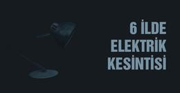 6 ilde elektrik kesintisi 28 Haziran salı kesinti listesi