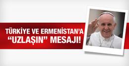 Papa'dan Türkiye ve Ermenistan'a olay mesaj!
