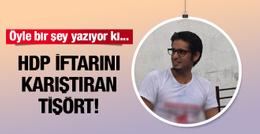 HDP iftarını karıştıran tişört! Öyle bir şey yazıyor ki...