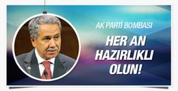 Arınç'tan AK Parti bombası! Her an hazırlıklı olun