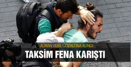 Alman vekil Taksim'de gözaltına alındı