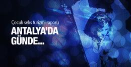 Çocuk seks turizmi raporu Antalya'da günde...