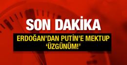 Rusya'dan flaş Erdoğan açıklaması mektup yazdı!
