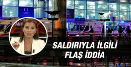 Havalimanındaki saldırıyla ilgili flaş iddia