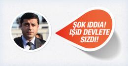 Demirtaş: IŞİD devletin her kurumuna sızdı!
