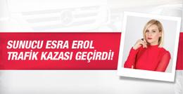 Esra Erol trafik kazası geçirdi durumu nasıl?