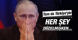 Putin'in tam da Türkiye'yle arasını düzeltmişken...