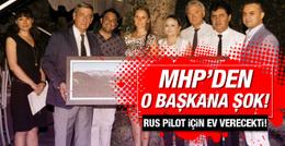 MHP'den o belediye başkanına Rus pilot şoku!