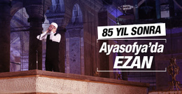 Ayasofya'da 85 yıl sonra sabah ezanı okundu