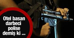 Erdoğan'ın kaldığı oteli basan asker: İninize indik