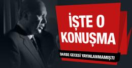 Erdoğan'ın darbe gecesi yayınlanmayan konuşması!