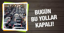 İstanbul'da bugün bu yollar kapalı! Aman dikkat