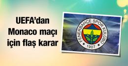Fenerbahçe-Monaco maçı için UEFA'dan flaş karar!