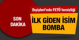 Dışişleri'nde FETÖ temizliği ilk giden isim bomba!