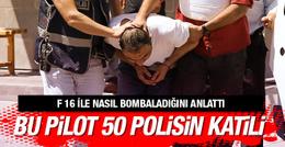 50 polisin katili F16 pilotu özel harekatı vurmasını anlattı