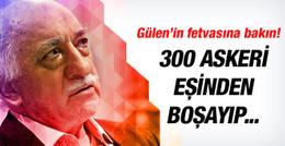 Gülen'in boşanma fetvası! 300 asker önce eşinden boşandı sonra...