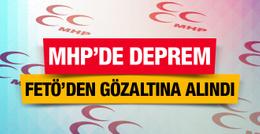 MHP'de büyük deprem FETÖ'den gözaltına alındı!