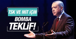 Erdoğan'dan flaş MİT ve Genelkurmay teklifi!