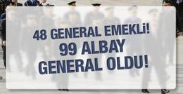 48 general emekli edildi, 99 albay general oldu!
